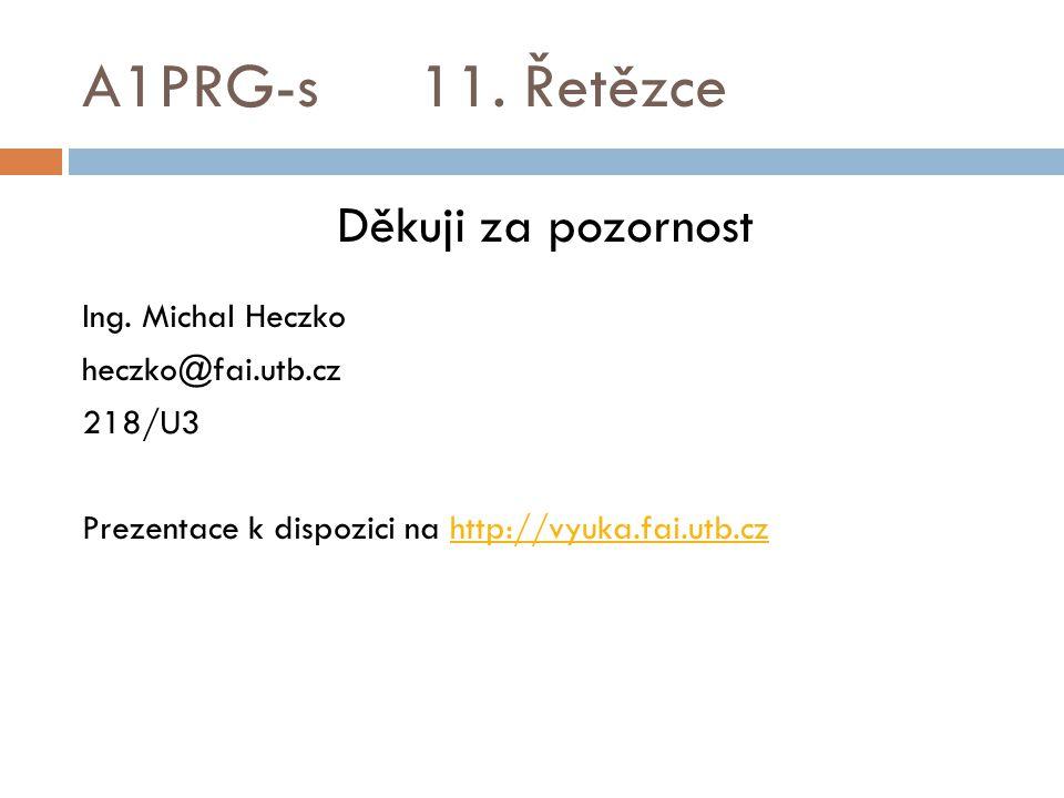 A1PRG-s 11. Řetězce Děkuji za pozornost Ing. Michal Heczko