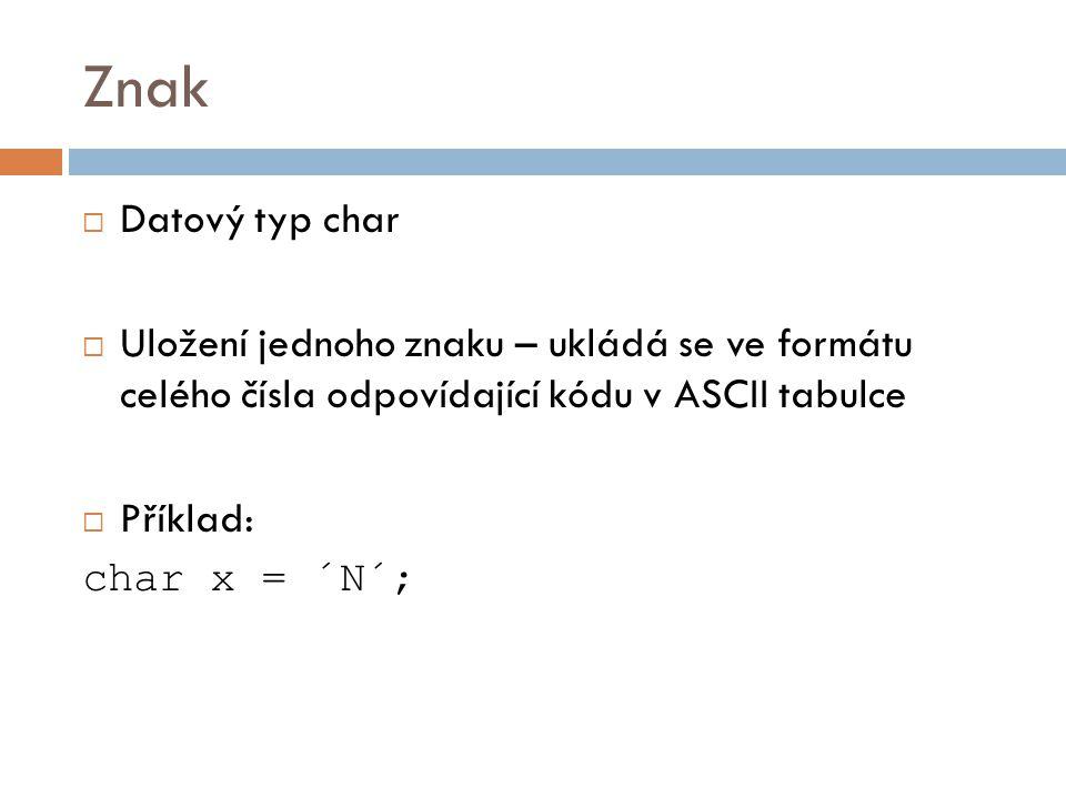 Znak Datový typ char. Uložení jednoho znaku – ukládá se ve formátu celého čísla odpovídající kódu v ASCII tabulce.