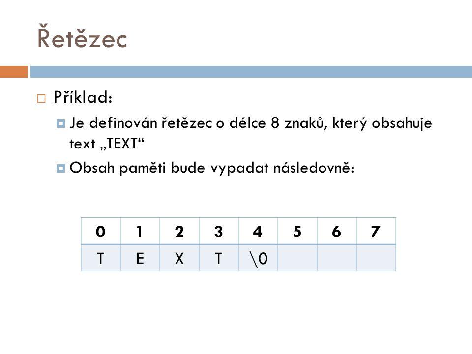 """Řetězec Příklad: Je definován řetězec o délce 8 znaků, který obsahuje text """"TEXT Obsah paměti bude vypadat následovně:"""