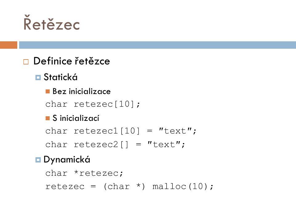 Řetězec Definice řetězce Statická Dynamická Bez inicializace