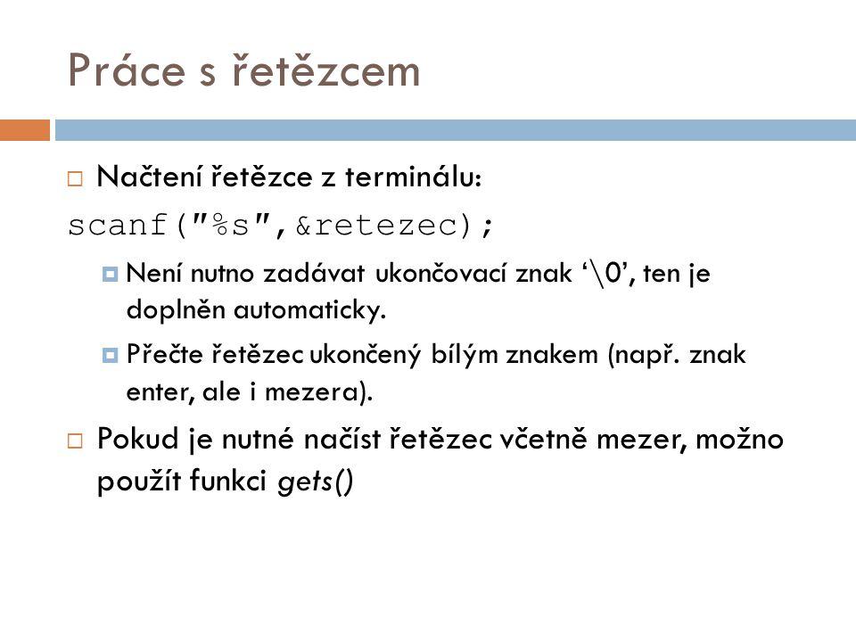 Práce s řetězcem Načtení řetězce z terminálu: scanf(″%s″,&retezec);