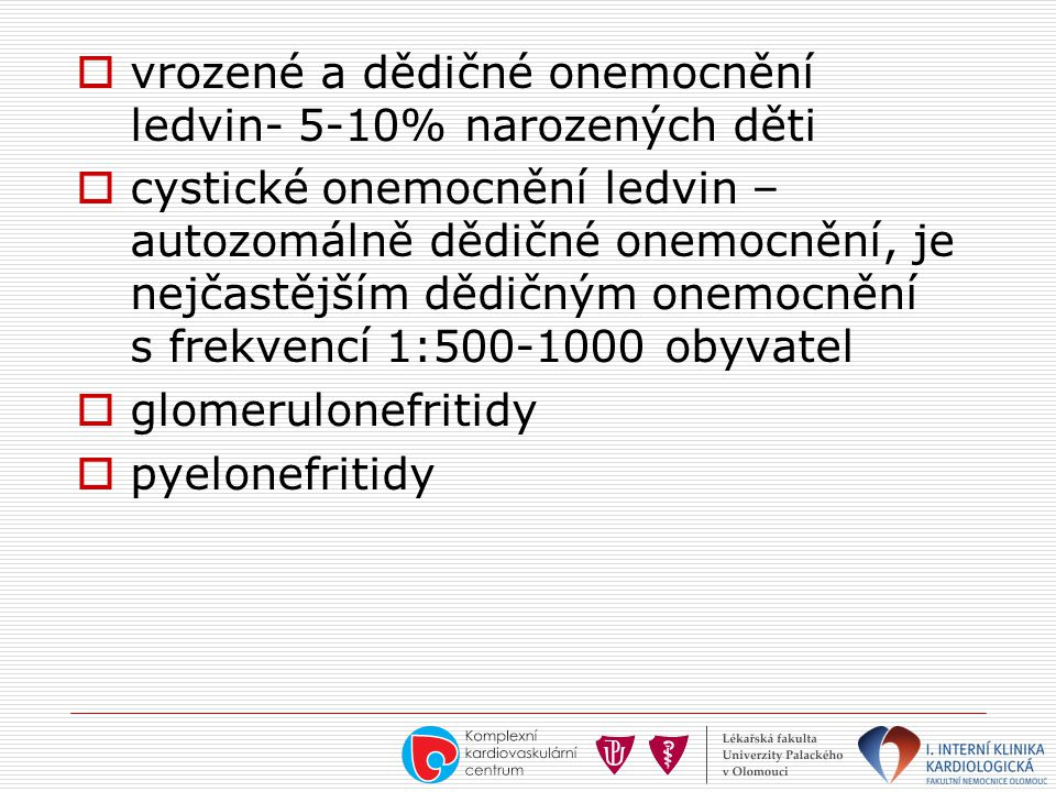 vrozené a dědičné onemocnění ledvin- 5-10% narozených děti