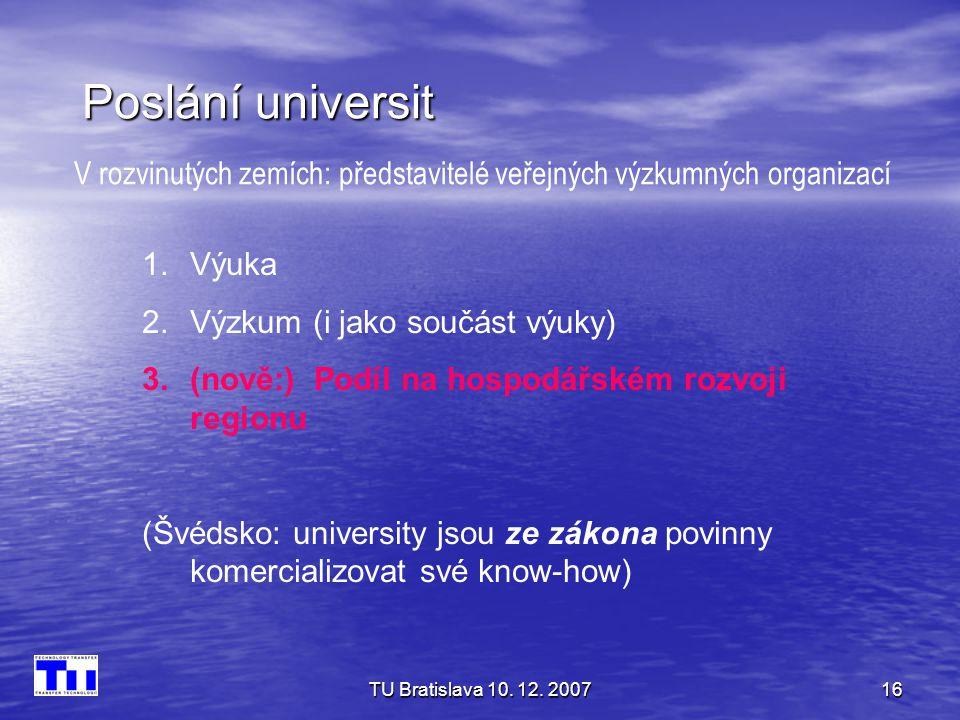 Poslání universit V rozvinutých zemích: představitelé veřejných výzkumných organizací. Výuka. Výzkum (i jako součást výuky)
