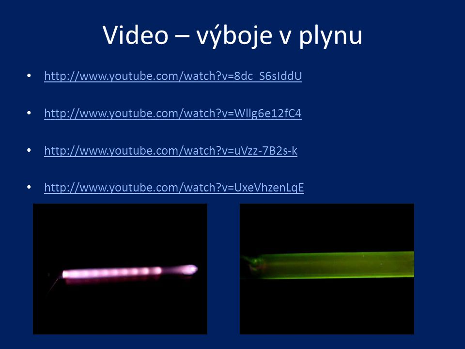 Video – výboje v plynu http://www.youtube.com/watch v=8dc_S6sIddU