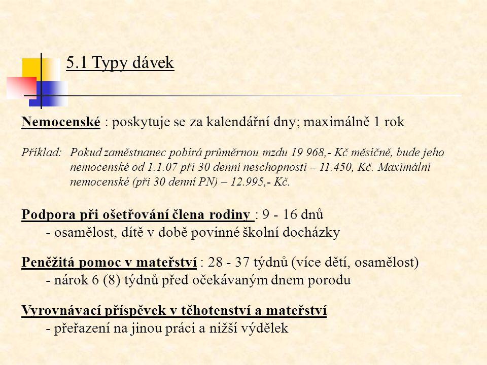 5.1 Typy dávek Nemocenské : poskytuje se za kalendářní dny; maximálně 1 rok.