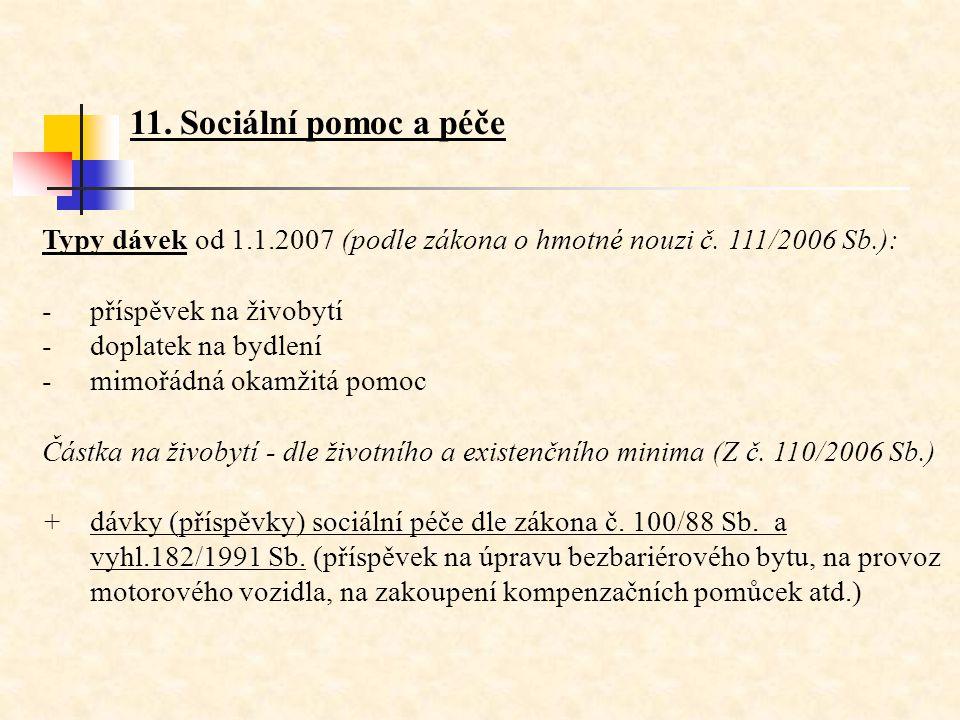 11. Sociální pomoc a péče Typy dávek od 1.1.2007 (podle zákona o hmotné nouzi č. 111/2006 Sb.): příspěvek na živobytí.
