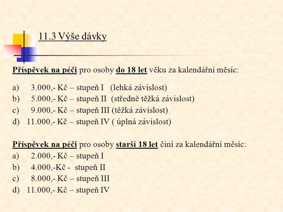 11.3 Výše dávky Příspěvek na péči pro osoby do 18 let věku za kalendářní měsíc: a) 3.000,- Kč – stupeň I (lehká závislost)