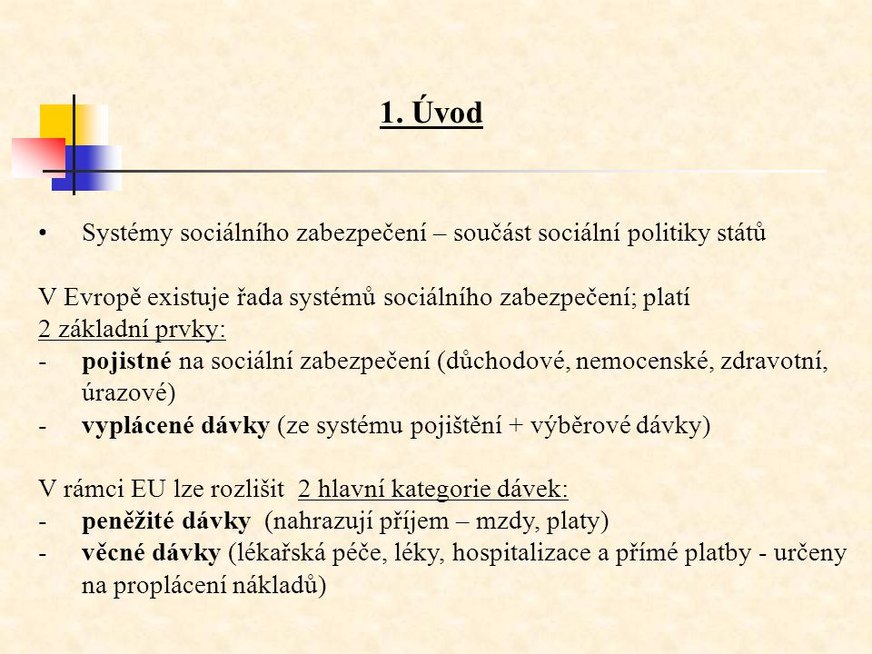 1. Úvod Systémy sociálního zabezpečení – součást sociální politiky států. V Evropě existuje řada systémů sociálního zabezpečení; platí.