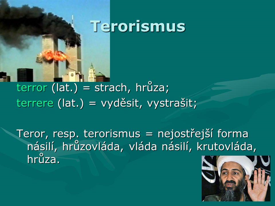 Terorismus terror (lat.) = strach, hrůza;