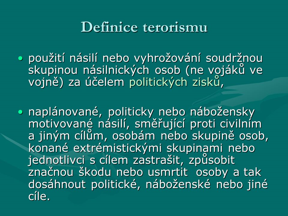 Definice terorismu použití násilí nebo vyhrožování soudržnou skupinou násilnických osob (ne vojáků ve vojně) za účelem politických zisků,