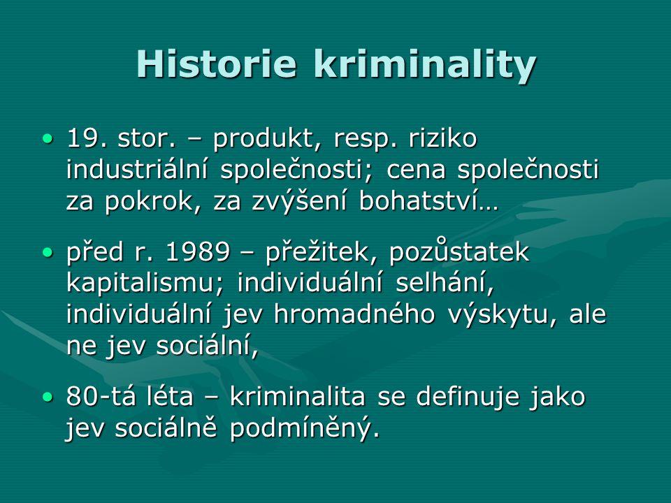 Historie kriminality 19. stor. – produkt, resp. riziko industriální společnosti; cena společnosti za pokrok, za zvýšení bohatství…