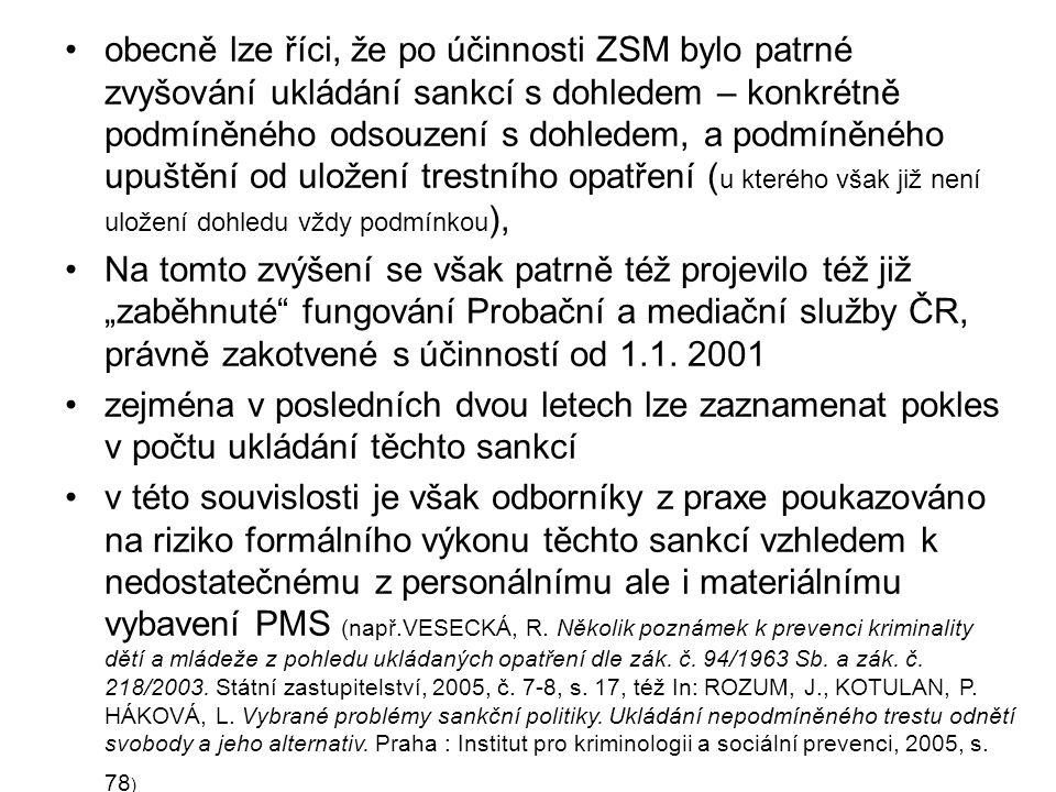 obecně lze říci, že po účinnosti ZSM bylo patrné zvyšování ukládání sankcí s dohledem – konkrétně podmíněného odsouzení s dohledem, a podmíněného upuštění od uložení trestního opatření (u kterého však již není uložení dohledu vždy podmínkou),
