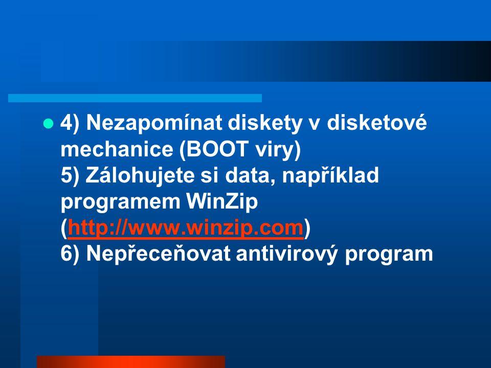 4) Nezapomínat diskety v disketové mechanice (BOOT viry) 5) Zálohujete si data, například programem WinZip (http://www.winzip.com) 6) Nepřeceňovat antivirový program