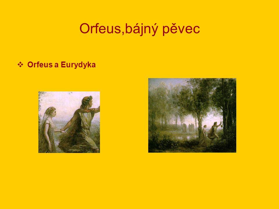 Orfeus,bájný pěvec Orfeus a Eurydyka