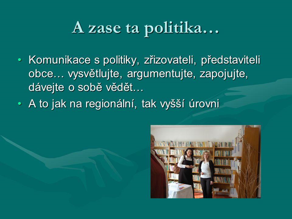 A zase ta politika… Komunikace s politiky, zřizovateli, představiteli obce… vysvětlujte, argumentujte, zapojujte, dávejte o sobě vědět…