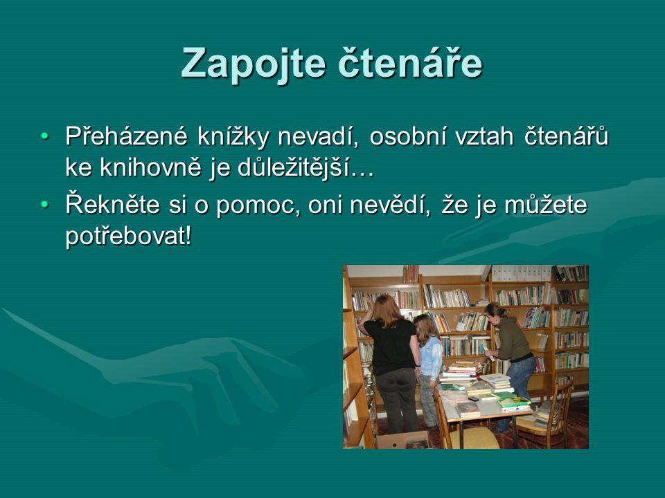 Zapojte čtenáře Přeházené knížky nevadí, osobní vztah čtenářů ke knihovně je důležitější… Řekněte si o pomoc, oni nevědí, že je můžete potřebovat!