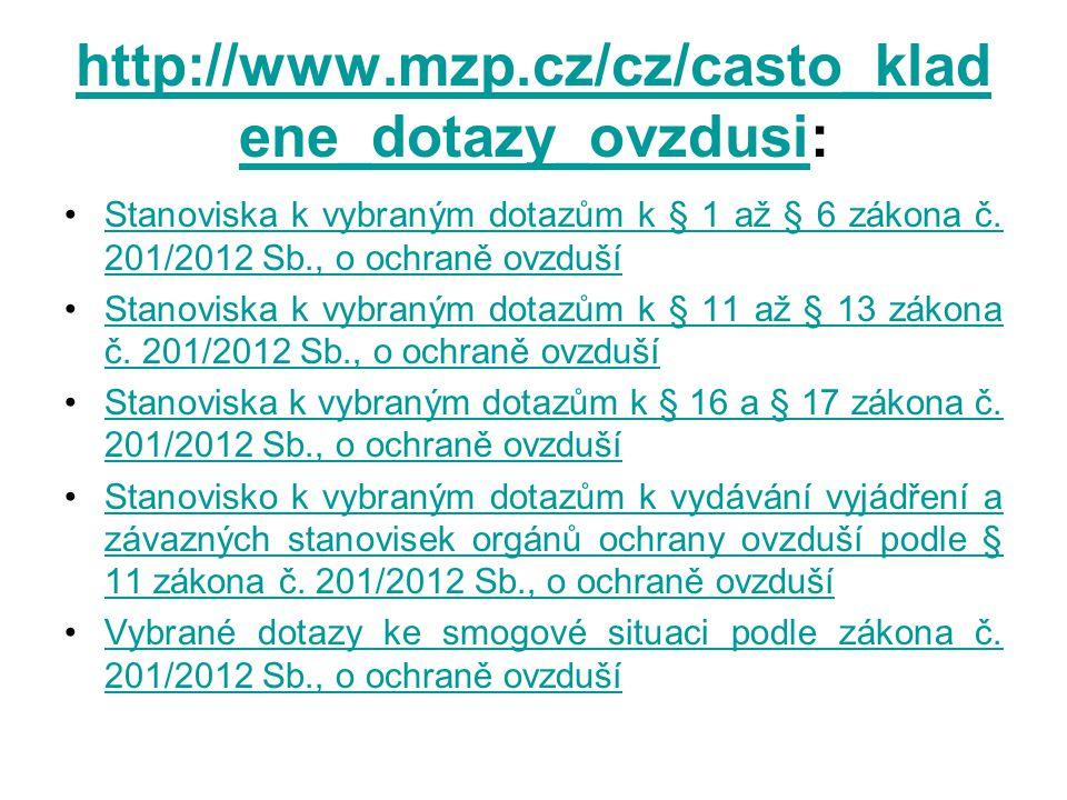 http://www.mzp.cz/cz/casto_kladene_dotazy_ovzdusi: Stanoviska k vybraným dotazům k § 1 až § 6 zákona č. 201/2012 Sb., o ochraně ovzduší.