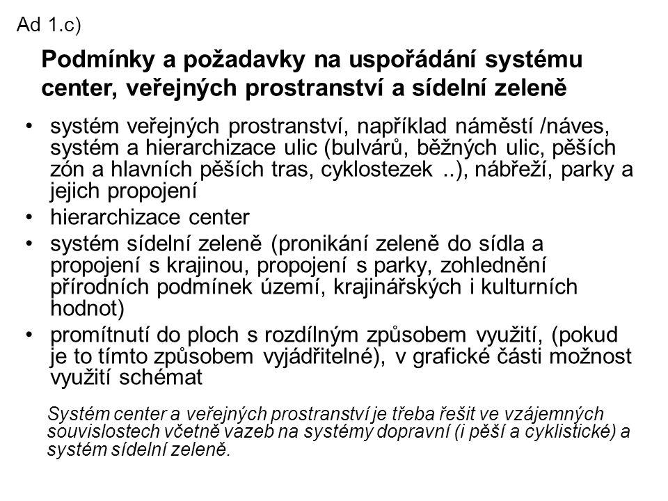 Ad 1.c) Podmínky a požadavky na uspořádání systému center, veřejných prostranství a sídelní zeleně.