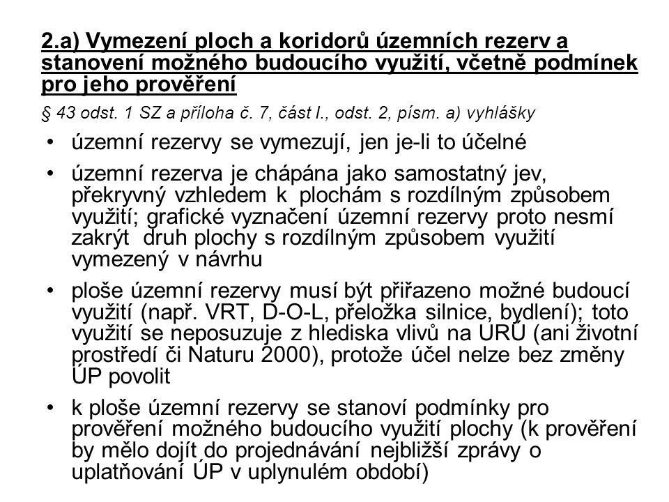 2.a) Vymezení ploch a koridorů územních rezerv a stanovení možného budoucího využití, včetně podmínek pro jeho prověření § 43 odst. 1 SZ a příloha č. 7, část I., odst. 2, písm. a) vyhlášky