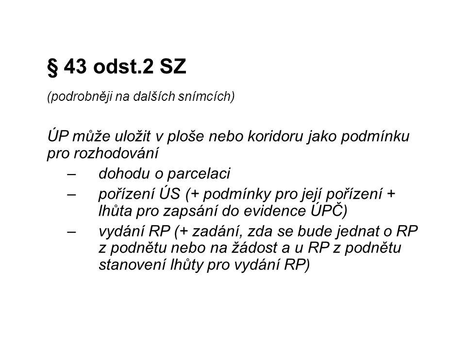 § 43 odst.2 SZ (podrobněji na dalších snímcích) ÚP může uložit v ploše nebo koridoru jako podmínku pro rozhodování.