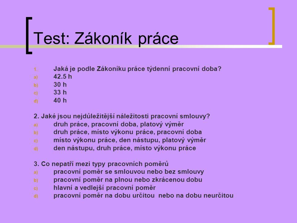 Test: Zákoník práce Jaká je podle Zákoníku práce týdenní pracovní doba 42.5 h. 30 h. 33 h. 40 h.