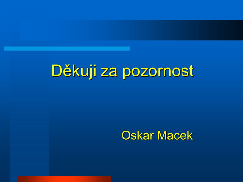 Děkuji za pozornost Oskar Macek 20