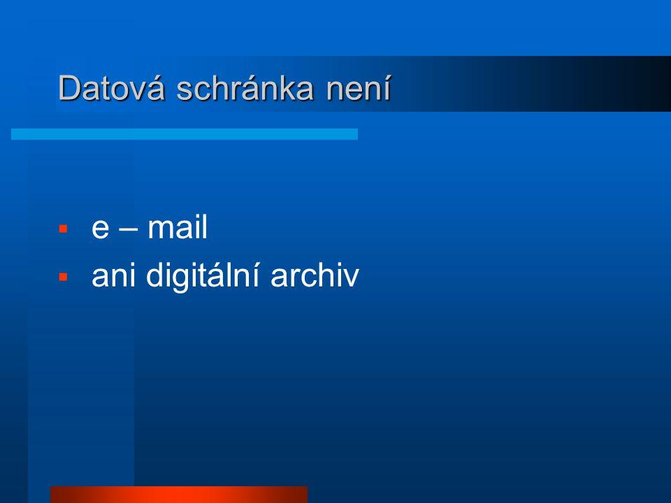 Datová schránka není e – mail ani digitální archiv