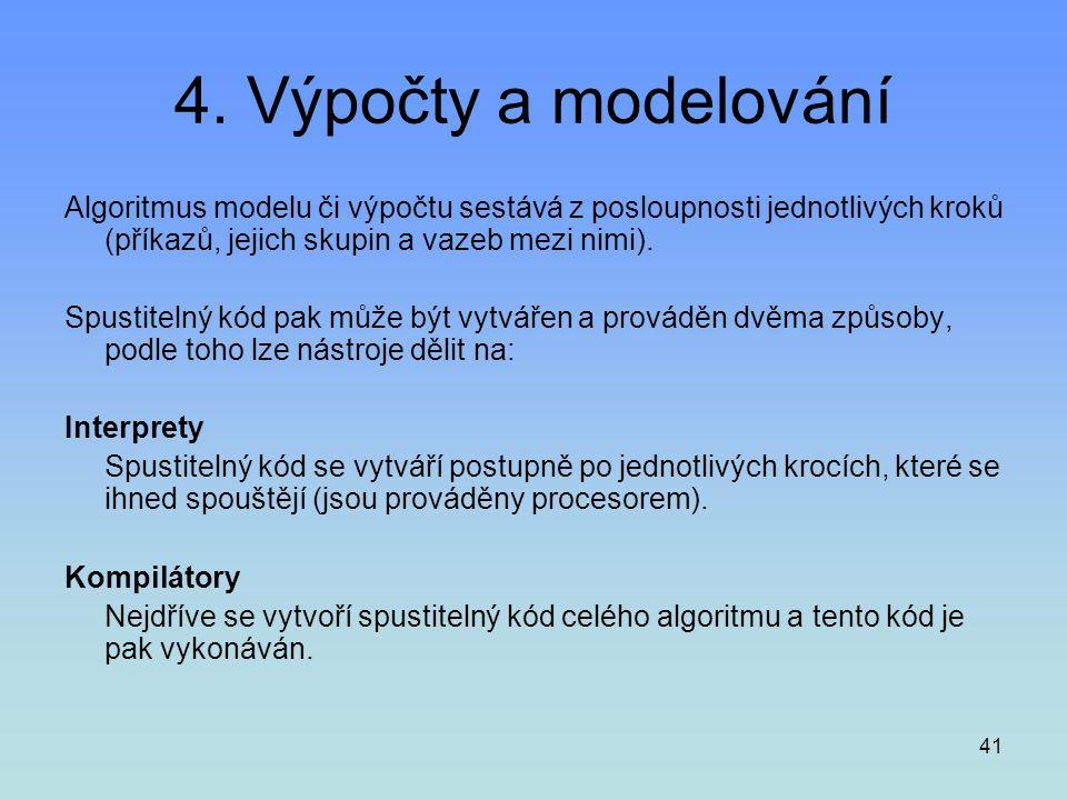 4. Výpočty a modelování Algoritmus modelu či výpočtu sestává z posloupnosti jednotlivých kroků (příkazů, jejich skupin a vazeb mezi nimi).