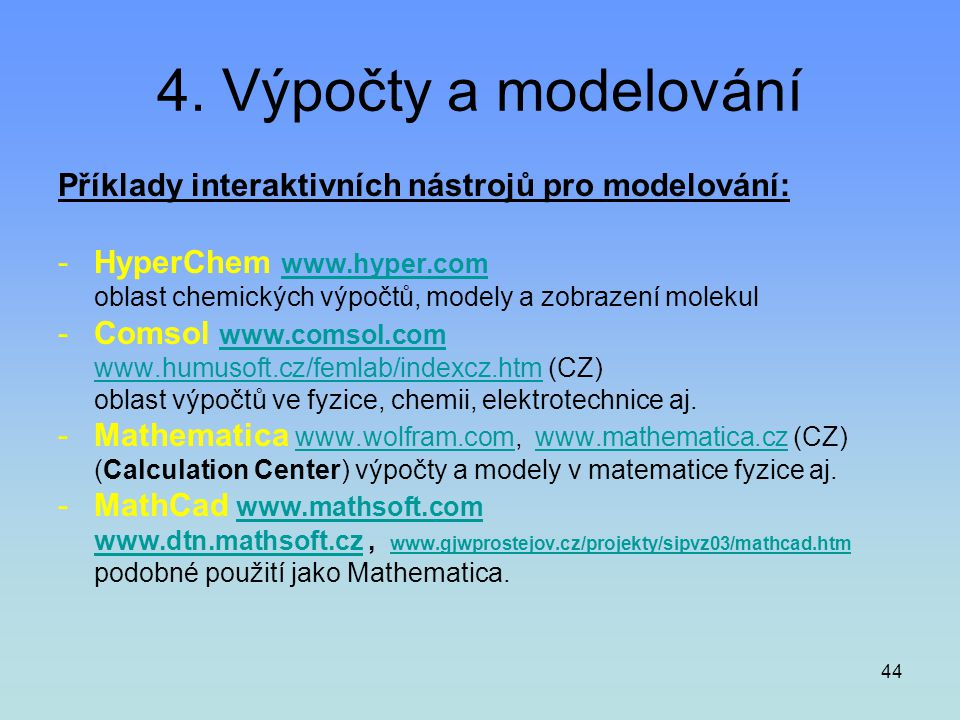 4. Výpočty a modelování Příklady interaktivních nástrojů pro modelování: HyperChem www.hyper.com.