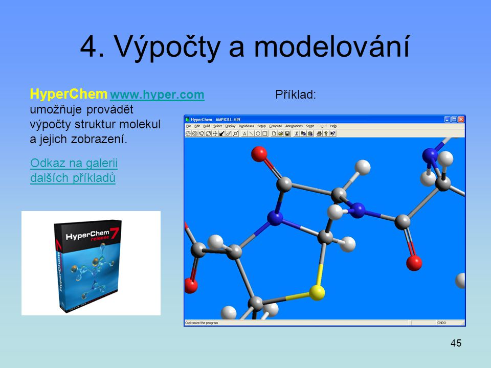 4. Výpočty a modelování HyperChem www.hyper.com Příklad: