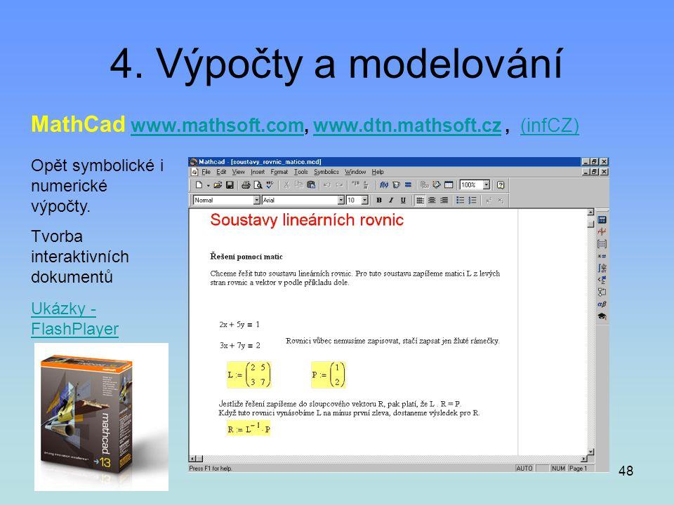 4. Výpočty a modelování MathCad www.mathsoft.com, www.dtn.mathsoft.cz , (infCZ) Opět symbolické i numerické výpočty.