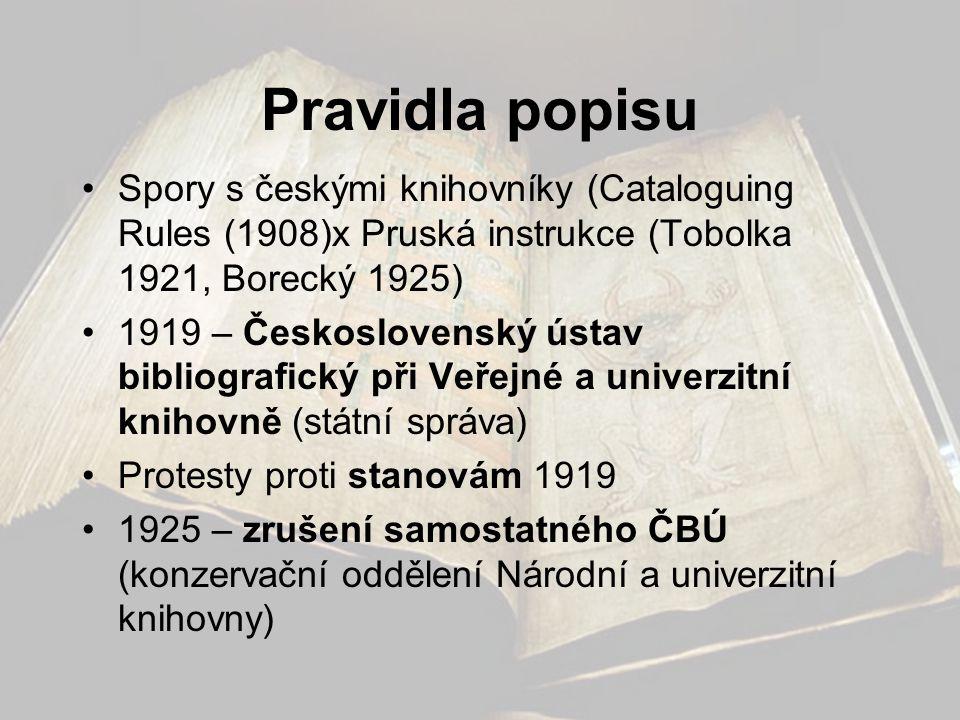 Pravidla popisu Spory s českými knihovníky (Cataloguing Rules (1908)x Pruská instrukce (Tobolka 1921, Borecký 1925)