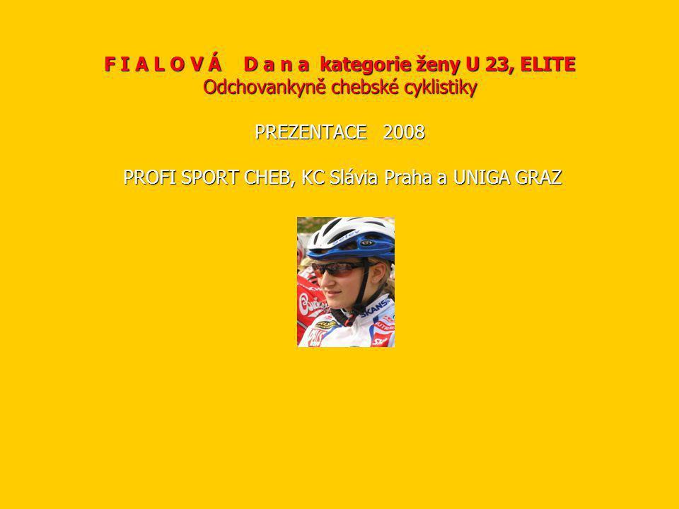 F I A L O V Á D a n a kategorie ženy U 23, ELITE Odchovankyně chebské cyklistiky PREZENTACE 2008 PROFI SPORT CHEB, KC Slávia Praha a UNIGA GRAZ