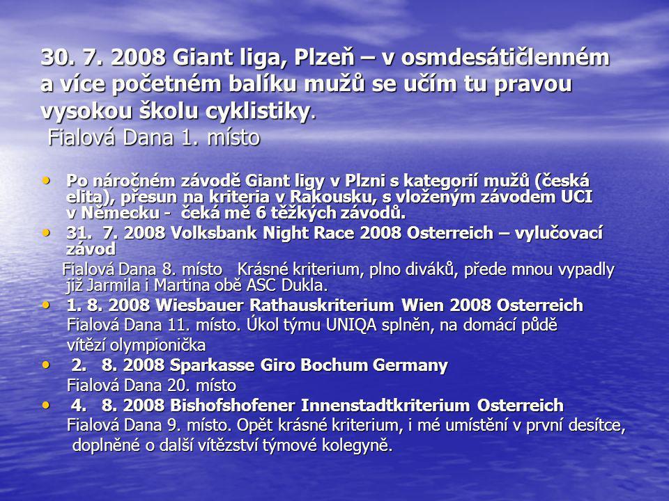 30. 7. 2008 Giant liga, Plzeň – v osmdesátičlenném a více početném balíku mužů se učím tu pravou vysokou školu cyklistiky. Fialová Dana 1. místo