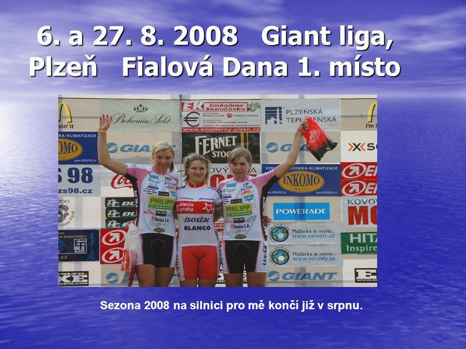 6. a 27. 8. 2008 Giant liga, Plzeň Fialová Dana 1. místo