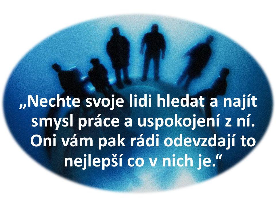 """""""Nechte svoje lidi hledat a najít smysl práce a uspokojení z ní"""