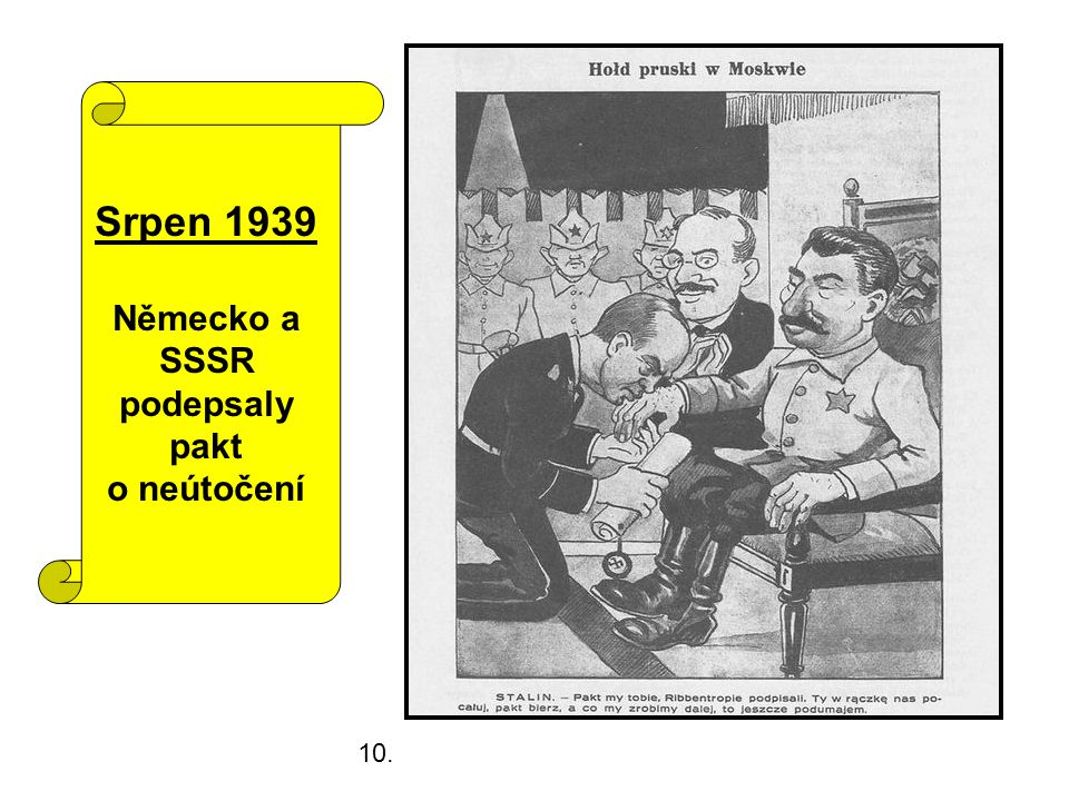 Srpen 1939 Německo a SSSR podepsaly pakt o neútočení 10.