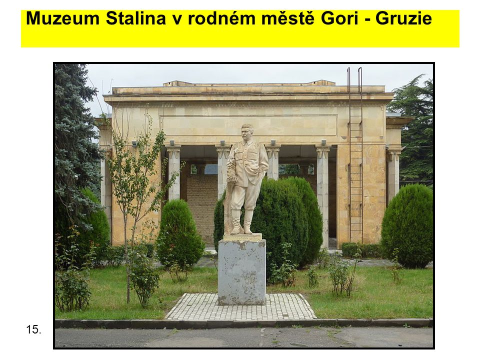 Muzeum Stalina v rodném městě Gori - Gruzie