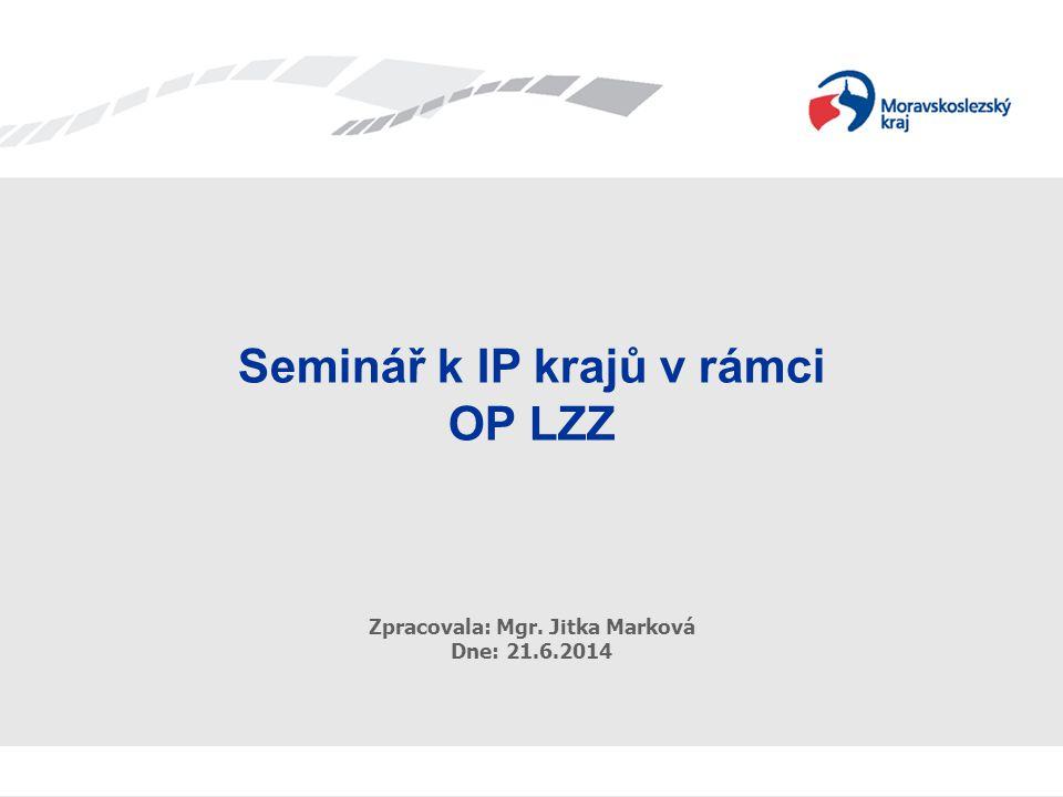 Seminář k IP krajů v rámci OP LZZ Zpracovala: Mgr. Jitka Marková