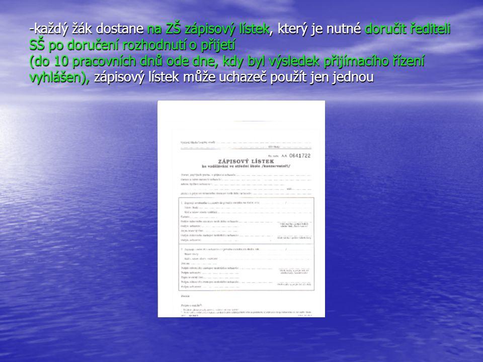 -každý žák dostane na ZŠ zápisový lístek, který je nutné doručit řediteli SŠ po doručení rozhodnutí o přijetí (do 10 pracovních dnů ode dne, kdy byl výsledek přijímacího řízení vyhlášen), zápisový lístek může uchazeč použít jen jednou