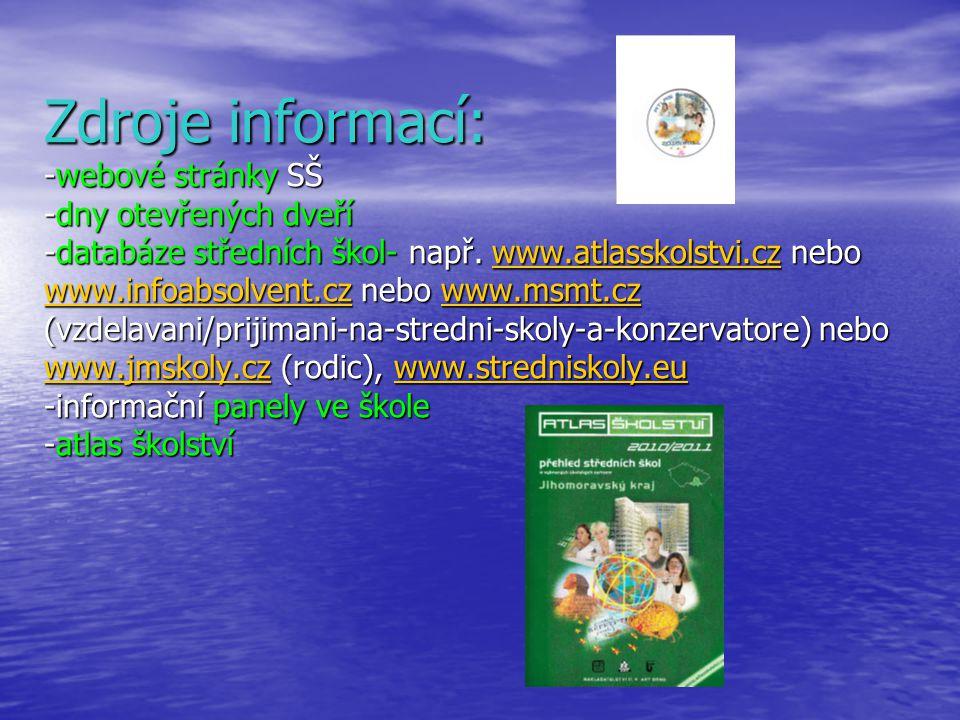 Zdroje informací: -webové stránky SŠ -dny otevřených dveří -databáze středních škol- např.