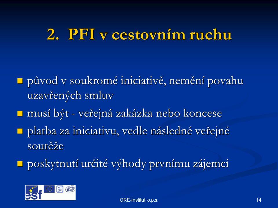 2. PFI v cestovním ruchu původ v soukromé iniciativě, nemění povahu uzavřených smluv. musí být - veřejná zakázka nebo koncese.