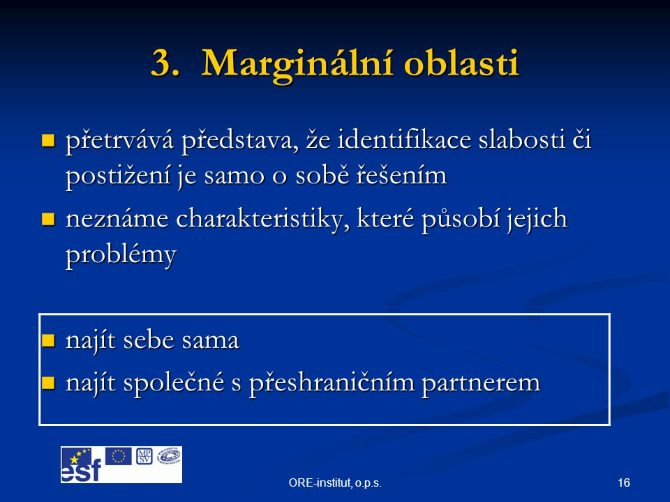 3. Marginální oblasti přetrvává představa, že identifikace slabosti či postižení je samo o sobě řešením.