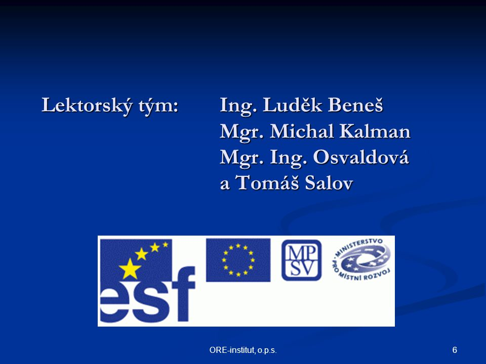 Lektorský tým:. Ing. Luděk Beneš Mgr. Michal Kalman. Mgr. Ing