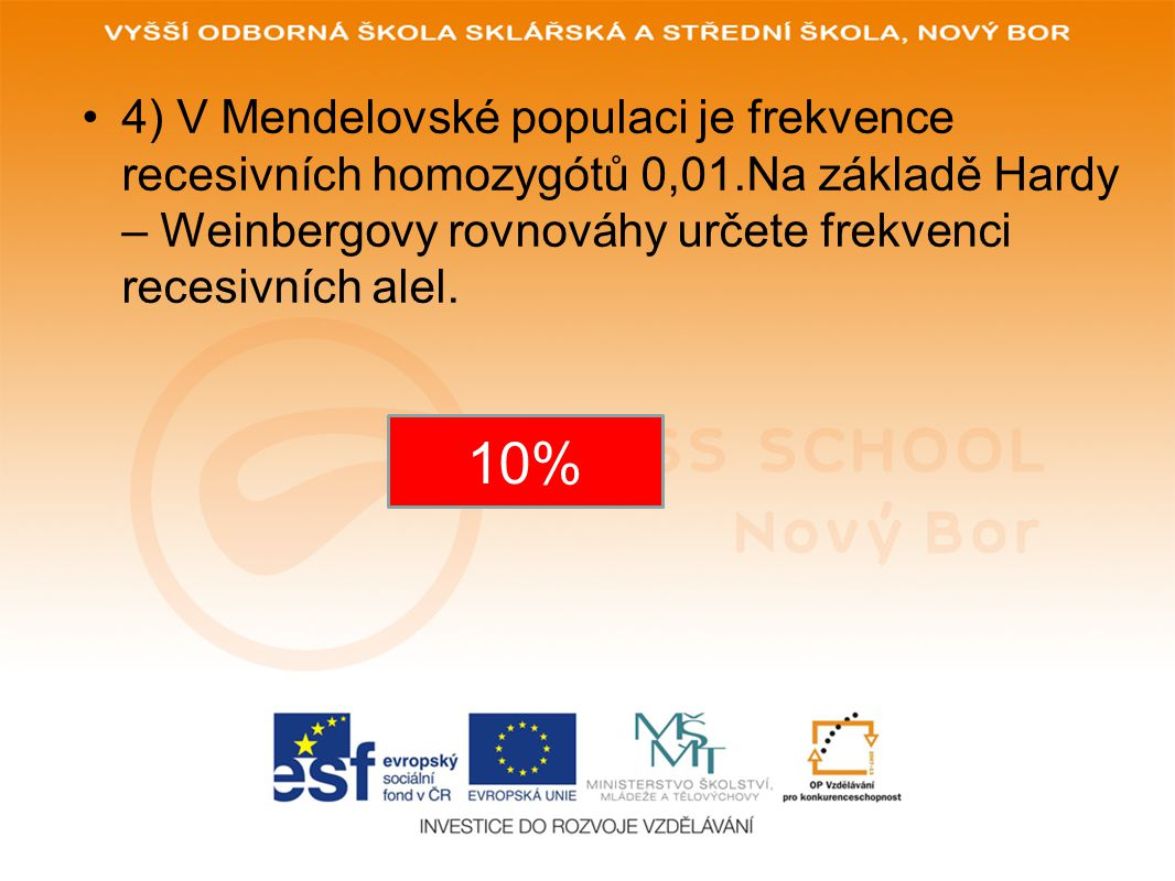 4) V Mendelovské populaci je frekvence recesivních homozygótů 0,01