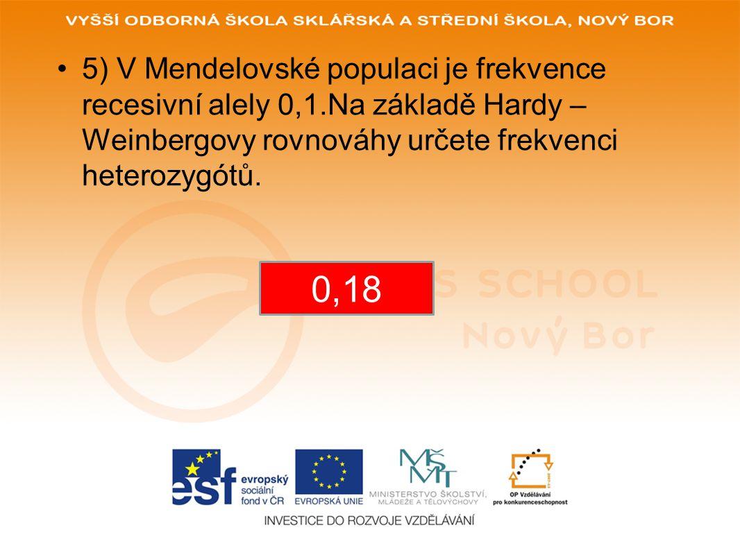 5) V Mendelovské populaci je frekvence recesivní alely 0,1