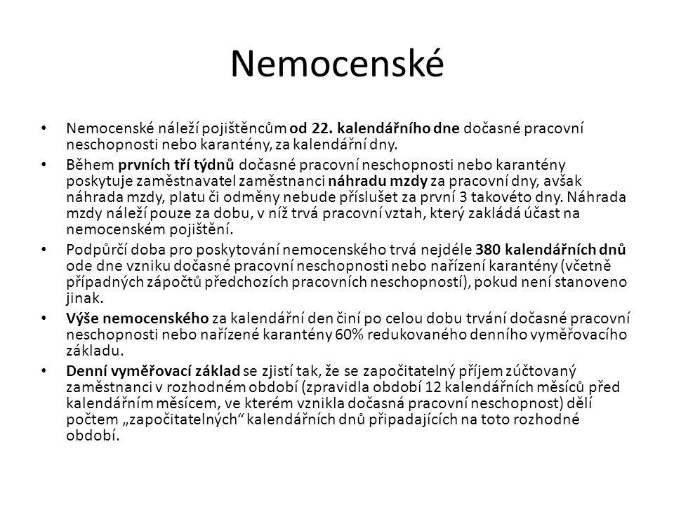 Nemocenské Nemocenské náleží pojištěncům od 22. kalendářního dne dočasné pracovní neschopnosti nebo karantény, za kalendářní dny.