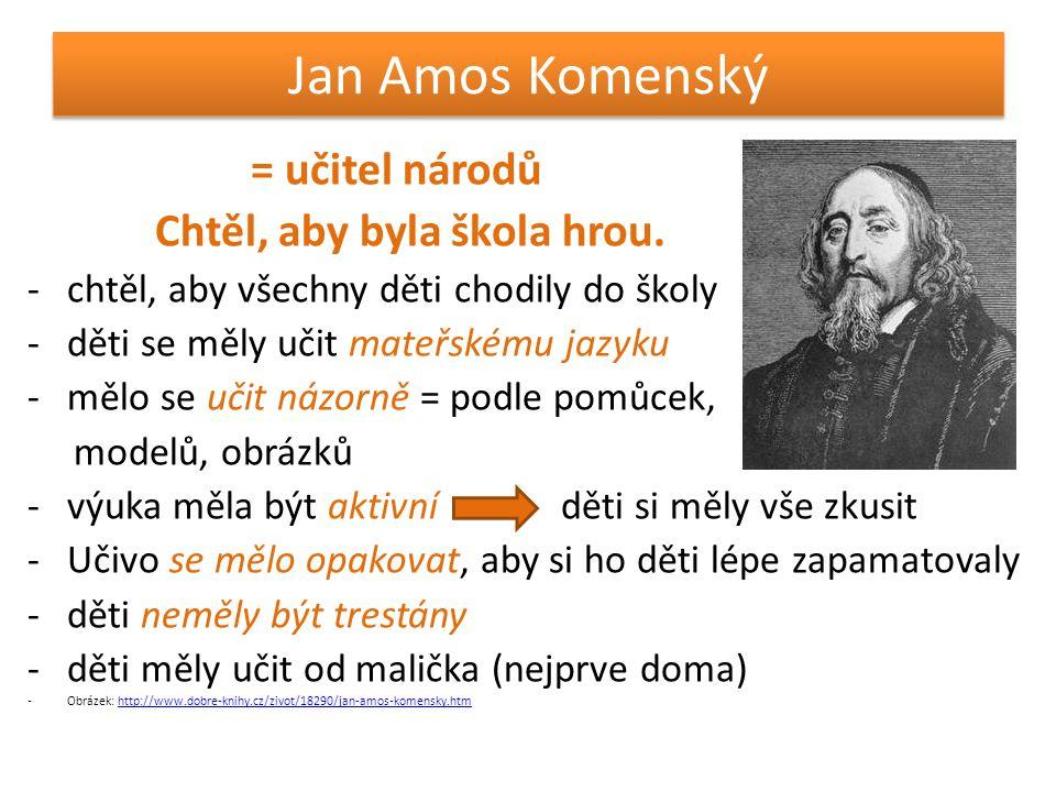 Jan Amos Komenský = učitel národů Chtěl, aby byla škola hrou.