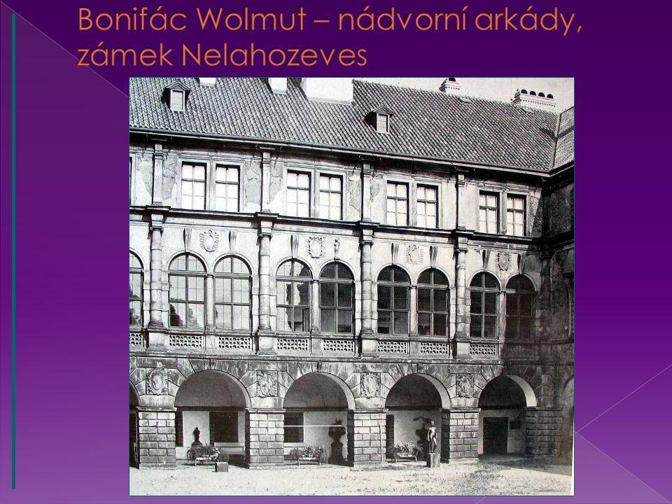 Bonifác Wolmut – nádvorní arkády, zámek Nelahozeves