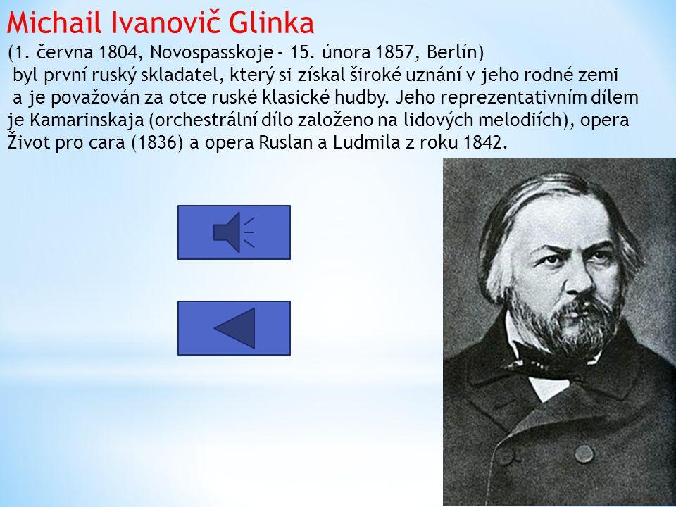 Michail Ivanovič Glinka (1. června 1804, Novospasskoje - 15